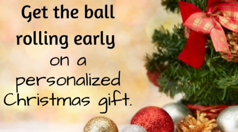 Get the ball rolling early on a personalized Christmas gift.