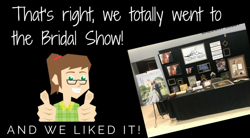 That's right, we totally went to the Bridal Show!