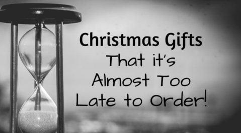 Christmas Gifts That it's Almost Too Late to Order!
